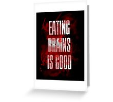 Eating brains is good Greeting Card