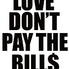 Love Dont Pay the Bills by Rogue86
