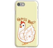 Guess What?  Chicken Butt. iPhone Case/Skin