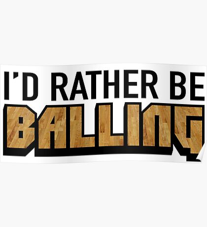 I'd Rather Be Balling Poster