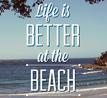 Life is Better at the Beach! by annamoreganna