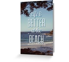 Life is Better at the Beach! Greeting Card