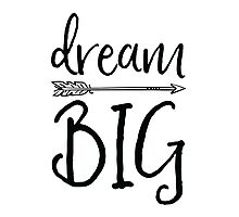 Dream Big Inspirational Quote Typography Saying Photographic Print