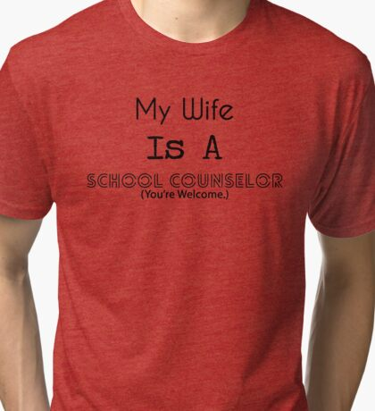 My Wife is a School Counselor Tri-blend T-Shirt