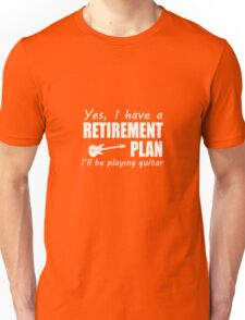 Yes I Have A Retirement Plan I'll Be Playing Guitar Unisex T-Shirt