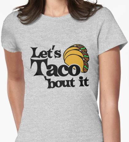 Let's taco bout it Womens Fitted T-Shirt