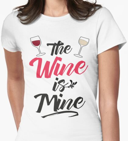 The Wine Is Mine Womens Fitted T-Shirt