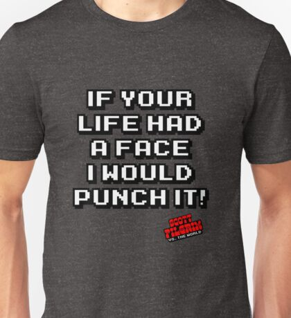 If your life had a face i would punch it! Unisex T-Shirt