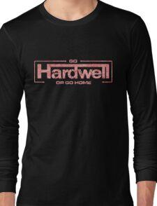 GO HARDWELL OR GO HOME Long Sleeve T-Shirt
