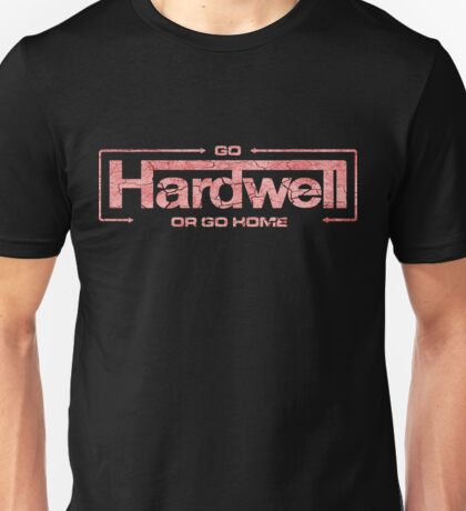 GO HARDWELL OR GO HOME Unisex T-Shirt