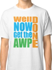 Well done Get the AWP Classic T-Shirt