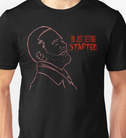 I'm Just Gettin' Started... Unisex T-Shirt