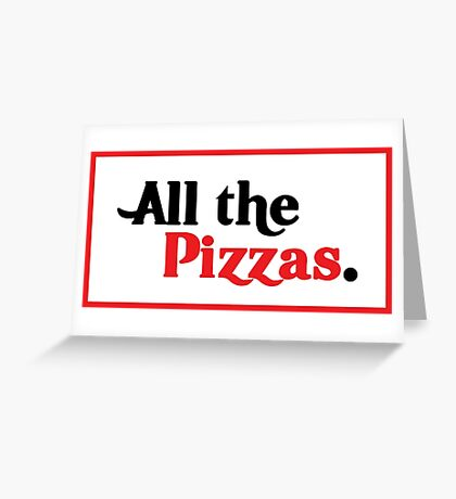 All The Pizzas | Who Doesn't Love Pizza? Greeting Card