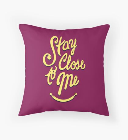 Stay Close to Me (YB) Throw Pillow