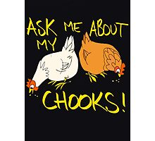 Ask me about my CHOOKS!! Photographic Print