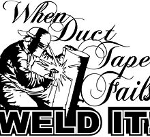 WHEN DUCT TAPE FAILS WELD IT by inkedcreatively