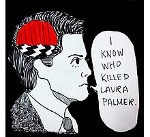 I Know Who Killed Laura Palmer  Photographic Print