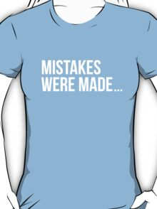 Mistakes were made. T-Shirt
