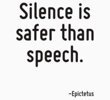 Silence is safer than speech. by Quotr