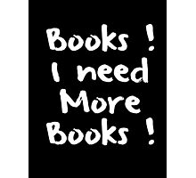 I NEED MORE BOOKS Photographic Print