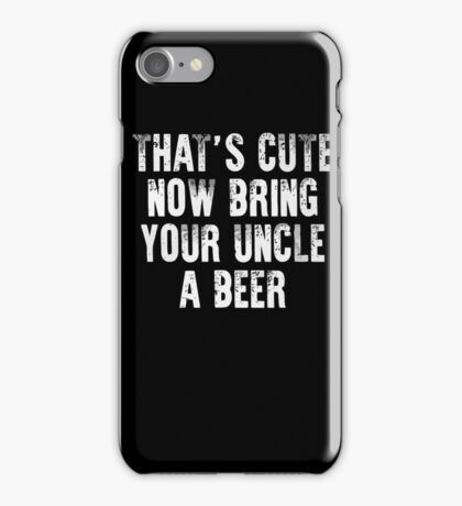 That's Cute Now Bring Your Uncle a Beer Xmas Shirt iPhone Case/Skin