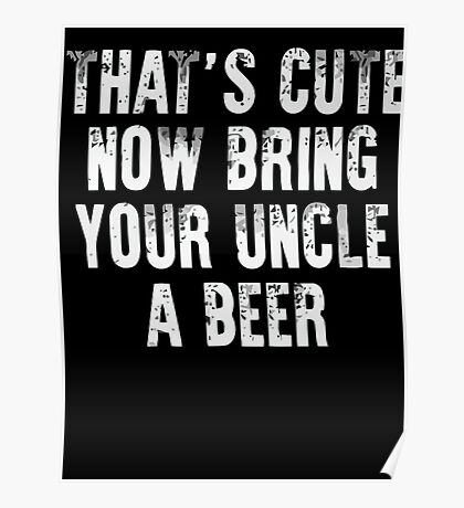 That's Cute Now Bring Your Uncle a Beer Xmas Shirt Poster