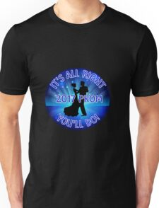 2017 Prom - It's All Right You'll Do! Unisex T-Shirt