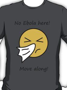 No EBOLA here! Move along! T-Shirt