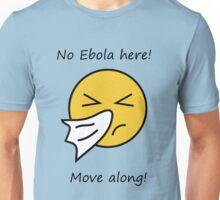 No EBOLA here! Move along! Unisex T-Shirt