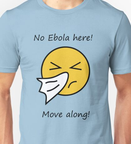 No EBOLA here! Move along! Unisex T-Shirt