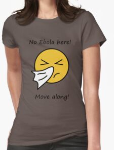 No EBOLA here! Move along! Womens Fitted T-Shirt