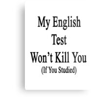 My English Test Won't Kill You If You Studied  Metal Print