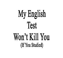 My English Test Won't Kill You If You Studied  Photographic Print