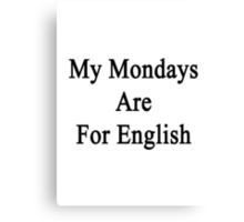 My Mondays Are For English  Canvas Print