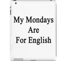 My Mondays Are For English  iPad Case/Skin