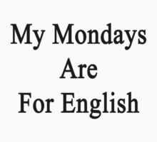 My Mondays Are For English  by supernova23