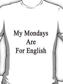 My Mondays Are For English  T-Shirt