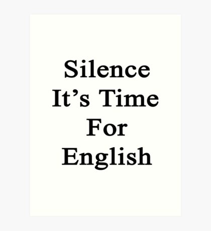 Silence It's Time For English  Art Print