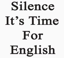Silence It's Time For English  by supernova23