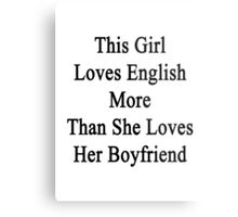 This Girl Loves English More Than She Loves Her Boyfriend  Metal Print