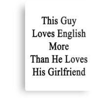 This Guy Loves English More Than He Loves His Girlfriend  Metal Print