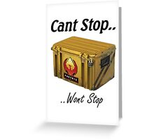 Cant Stop Wont Stop - CS:GO Crate  Greeting Card