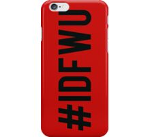 #IDFWU iPhone Case/Skin