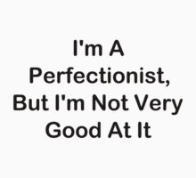 I'm A Perfectionist, But I'm Not Very Good At It Kids Tee