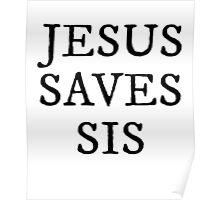 JESUS SAVES SIS SHIRT Poster