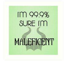 I'm 99.9% Sure I'm Maleficent Art Print