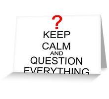 Keep Calm And Question Everything Greeting Card