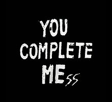 YOU COMPLETE MESS by marilouscorner