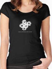 I Can't See The Flowers When I'm Dead. Women's Fitted Scoop T-Shirt