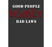 Good people disobey bad laws Photographic Print